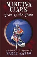 Minerva Clark Gives Up The Ghost: A Minerva Clark Mystery
